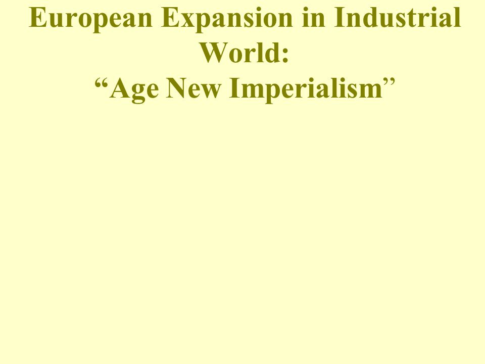 European Expansion in Industrial World: Age New Imperialism