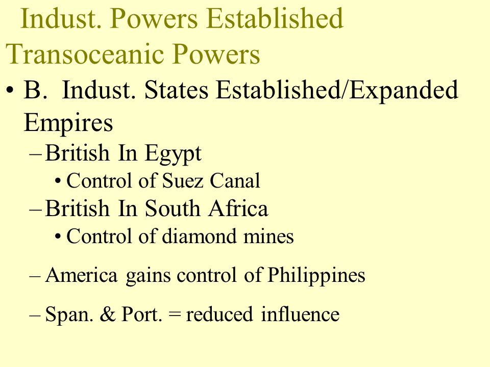 A. Strengthening Control over existing colonies –British In India East India Company = pol., econ., milt. domination on Indian states British Raj (Bri