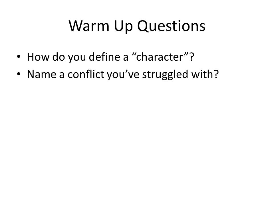 """Warm Up Questions How do you define a """"character""""? Name a conflict you've struggled with?"""