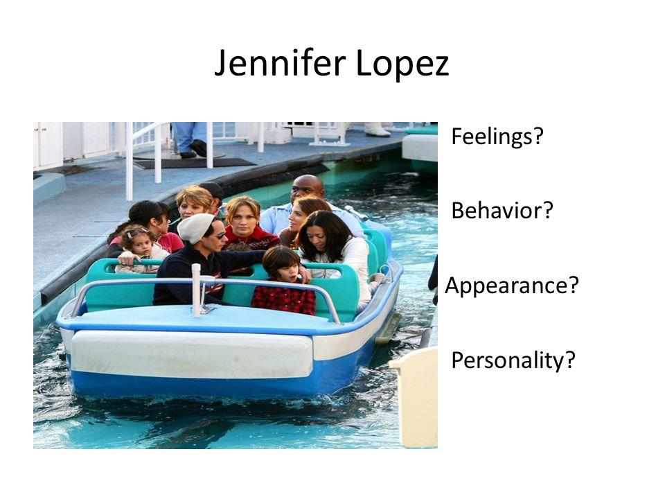 Jennifer Lopez Feelings? Behavior? Appearance? Personality?
