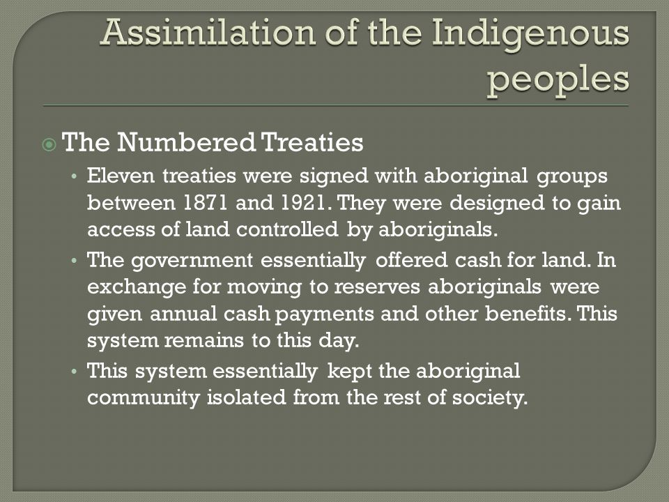  The Numbered Treaties Eleven treaties were signed with aboriginal groups between 1871 and 1921.