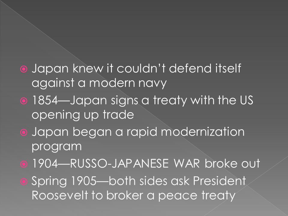  Japan knew it couldn't defend itself against a modern navy  1854—Japan signs a treaty with the US opening up trade  Japan began a rapid modernizat