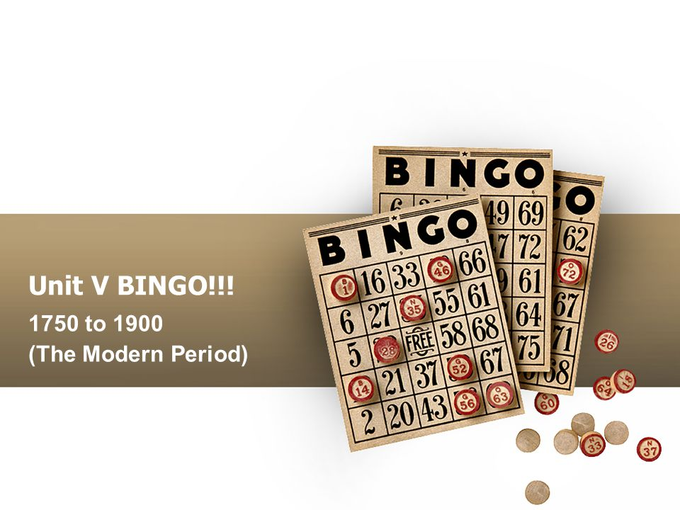 Unit V BINGO!!! 1750 to 1900 (The Modern Period)