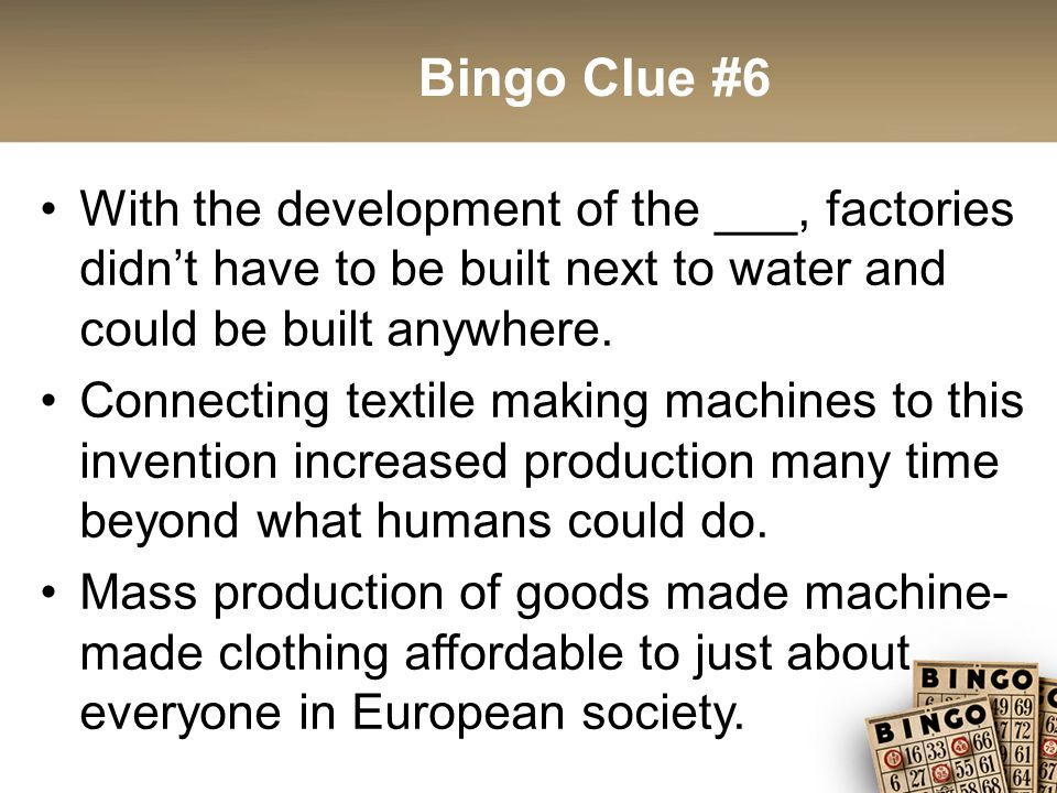 Bingo Clue #6 With the development of the ___, factories didn't have to be built next to water and could be built anywhere.