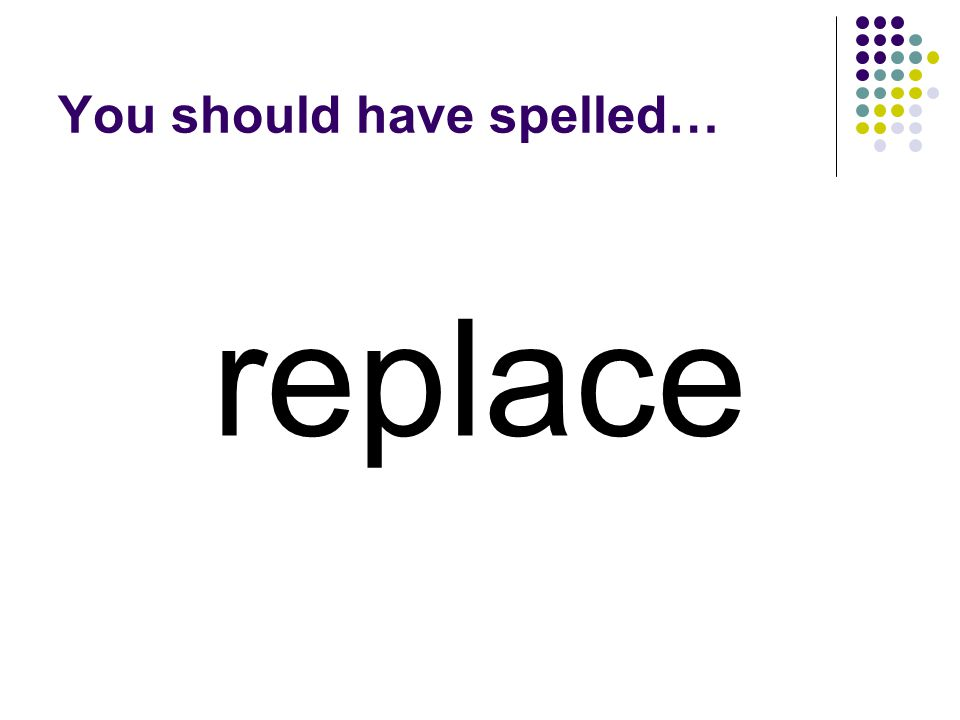 mistake Use the same vowels in the base word to make a word that means the same as substitute.