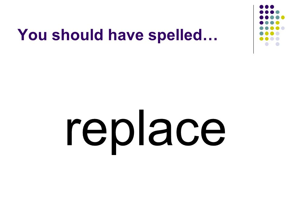 recycle Change the base word in recycle to make a word that means to get another one of.