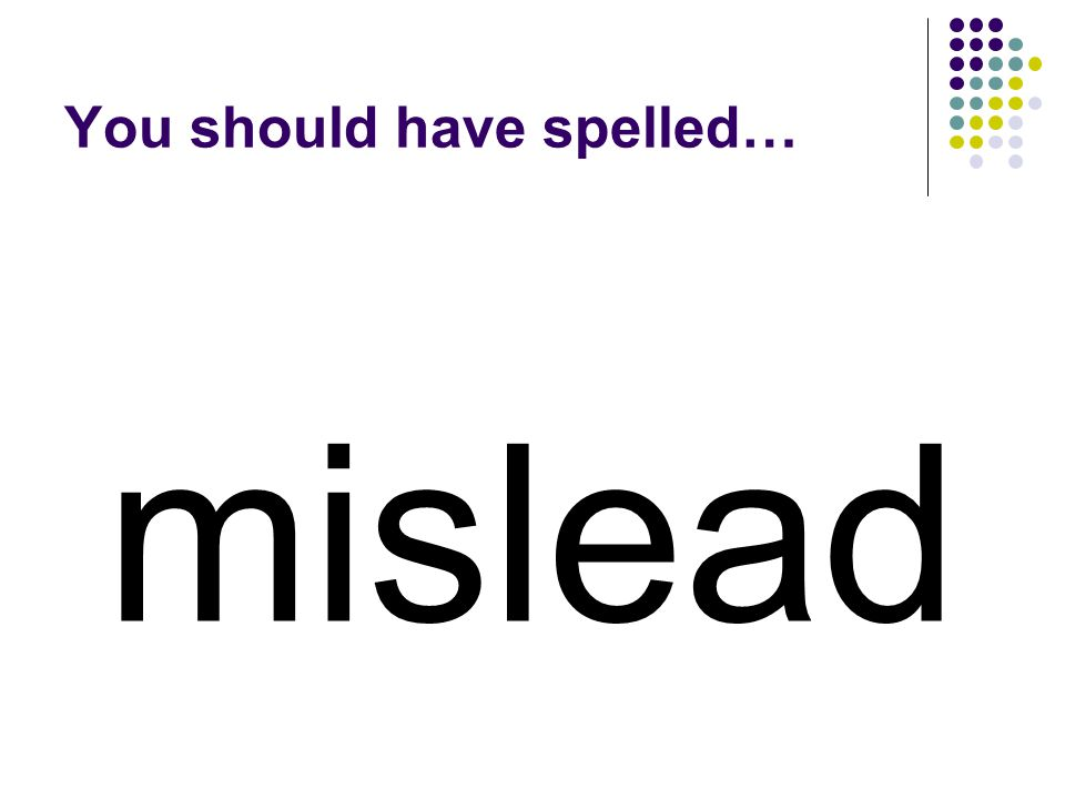 Keep the prefix mis- and add a baseword to make a word that means to take you in the wrong direction. misspell