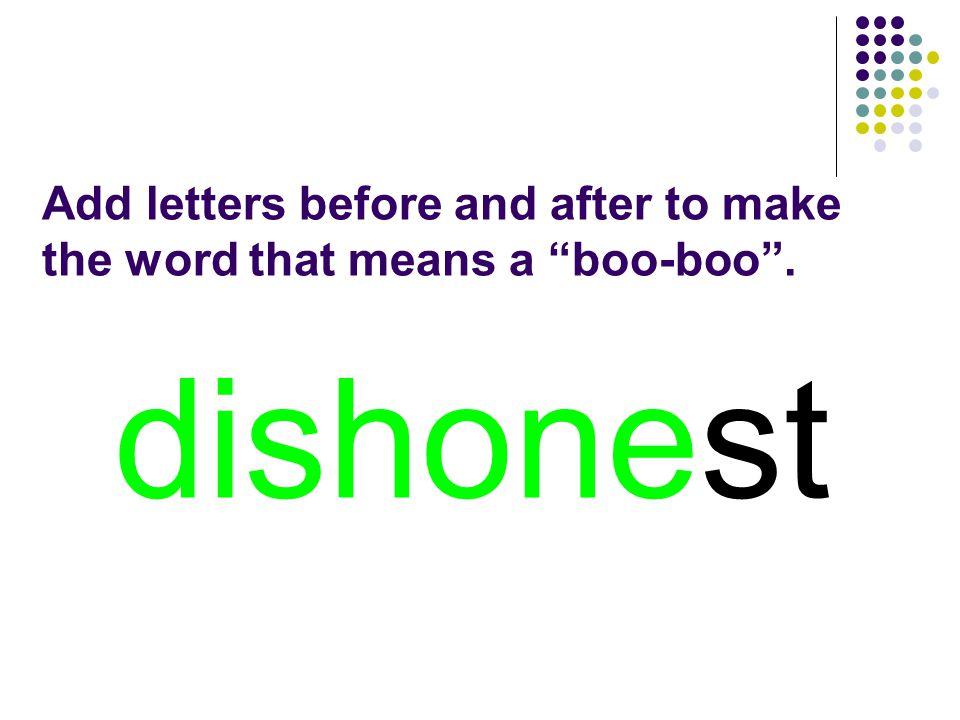 dishonest You should have spelled…