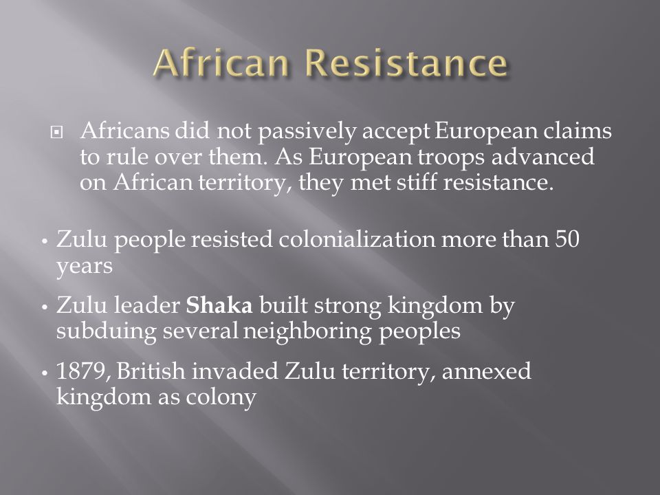  Africans did not passively accept European claims to rule over them.