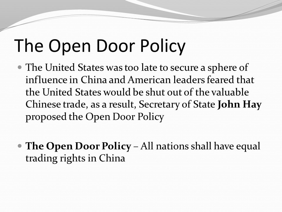 The Open Door Policy The United States was too late to secure a sphere of influence in China and American leaders feared that the United States would