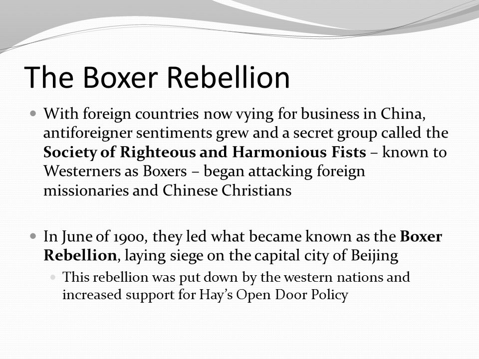 The Boxer Rebellion With foreign countries now vying for business in China, antiforeigner sentiments grew and a secret group called the Society of Rig
