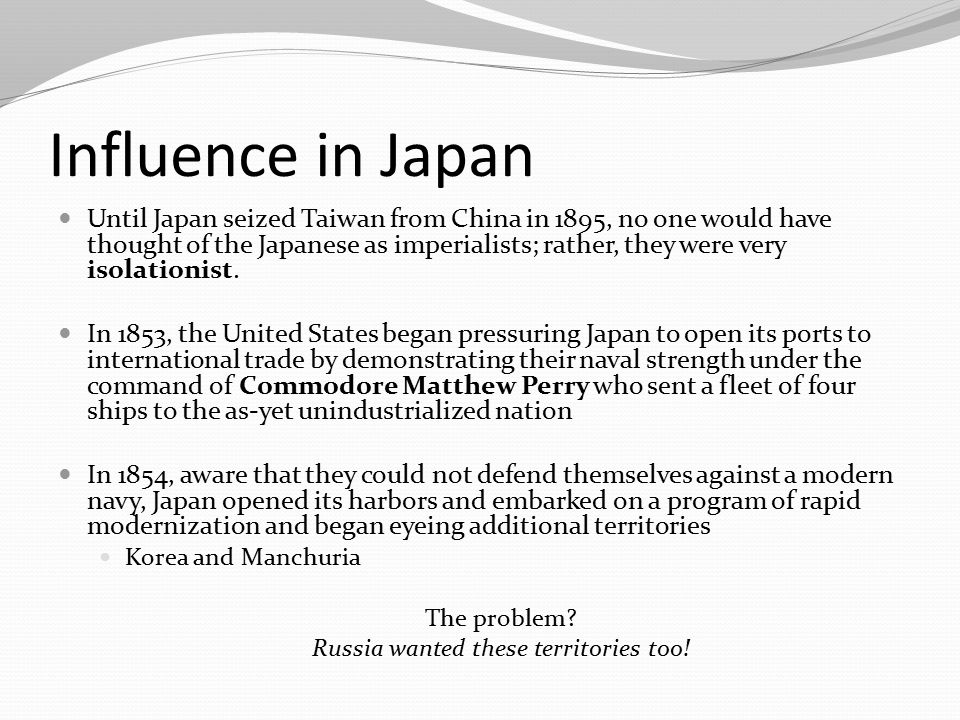 Influence in Japan Until Japan seized Taiwan from China in 1895, no one would have thought of the Japanese as imperialists; rather, they were very iso