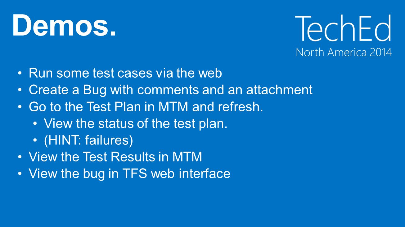 Run some test cases via the web Create a Bug with comments and an attachment Go to the Test Plan in MTM and refresh.