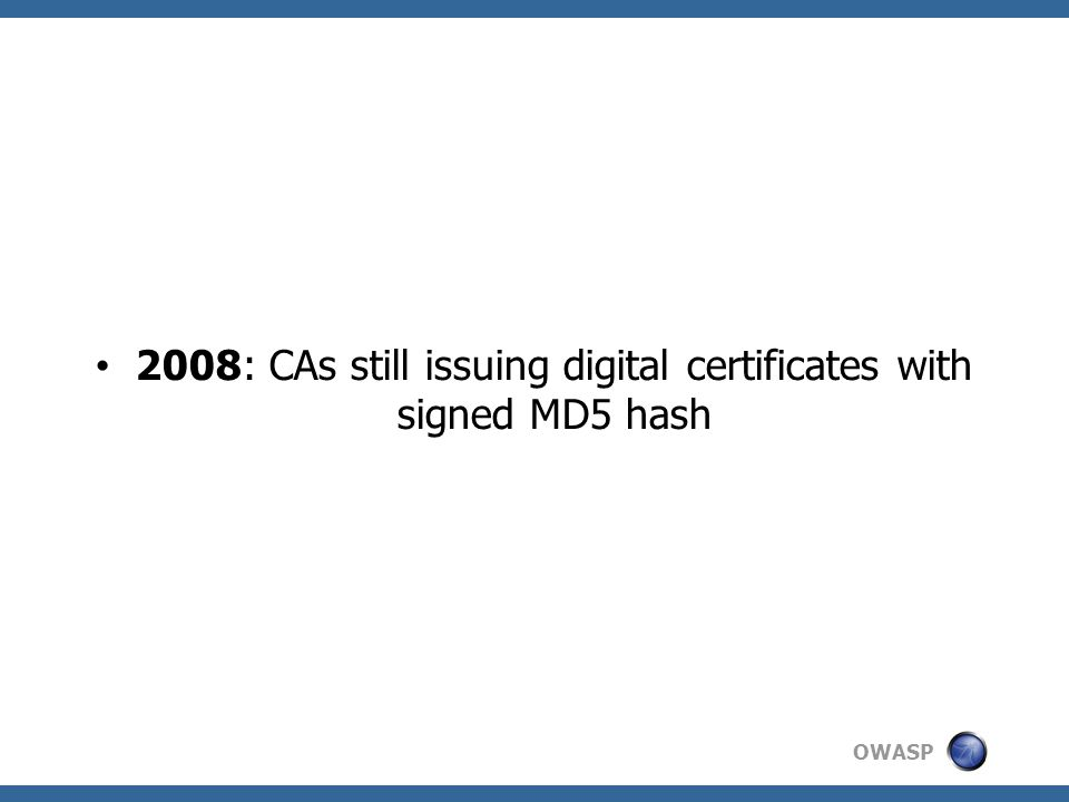 OWASP 2008: CAs still issuing digital certificates with signed MD5 hash