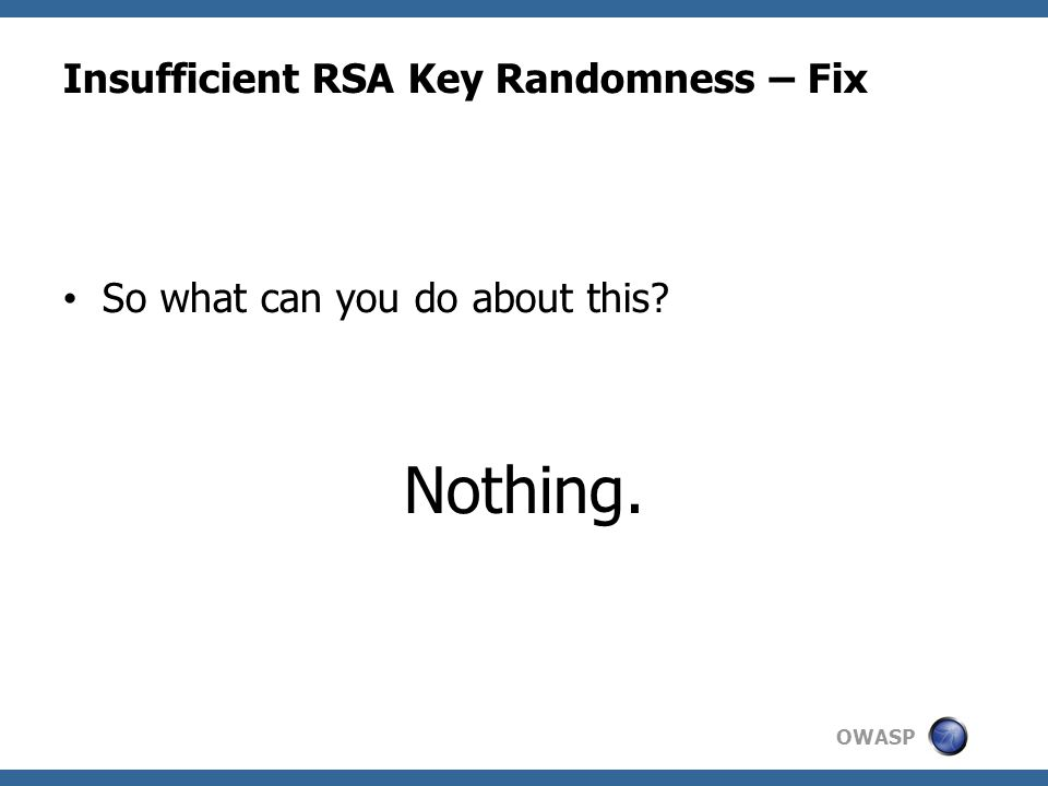 OWASP Insufficient RSA Key Randomness – Fix So what can you do about this? Nothing.