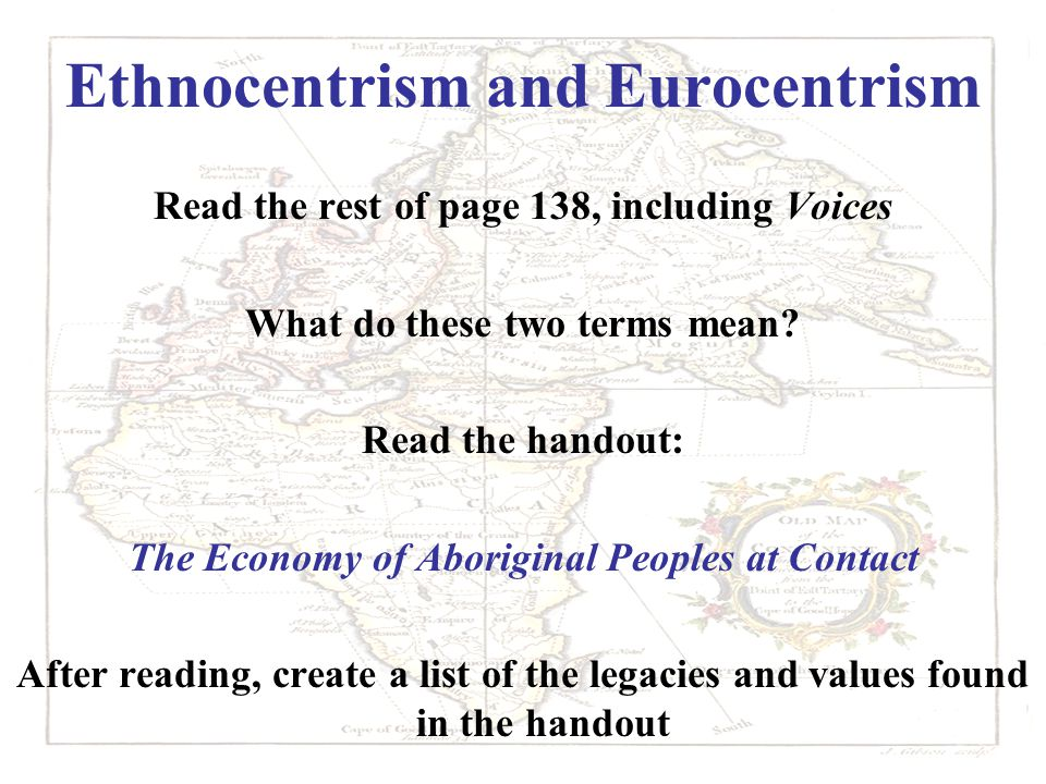Ethnocentrism and Eurocentrism Read the rest of page 138, including Voices What do these two terms mean.