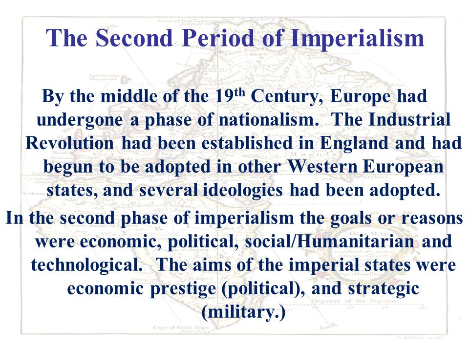 The Second Period of Imperialism By the middle of the 19 th Century, Europe had undergone a phase of nationalism.