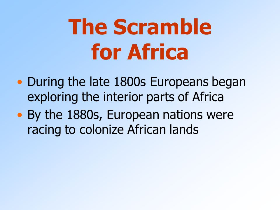 Scramble for Africa Europe had been interested in Africa for centuries  Through the slave trade Much of Africa still unexplored until 1880s European