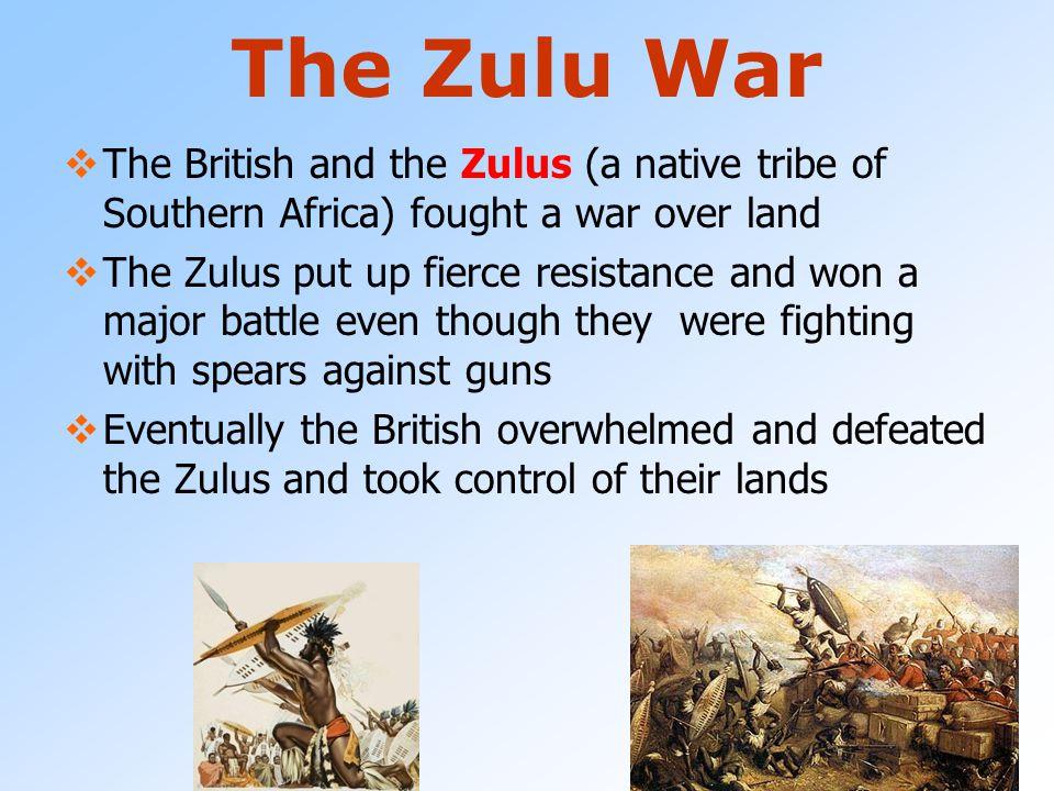 British in South Africa Native Zulus and Dutch fighting British push into Zulu's lands  Dutch Boers ally with Brits Zulu land