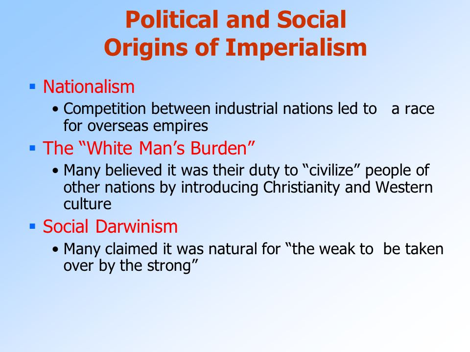 """Causes of Late 19 th Century European Imperialism Culture / Religion  Belief in European / Christian superiority  Desire to """"spread civilization and"""