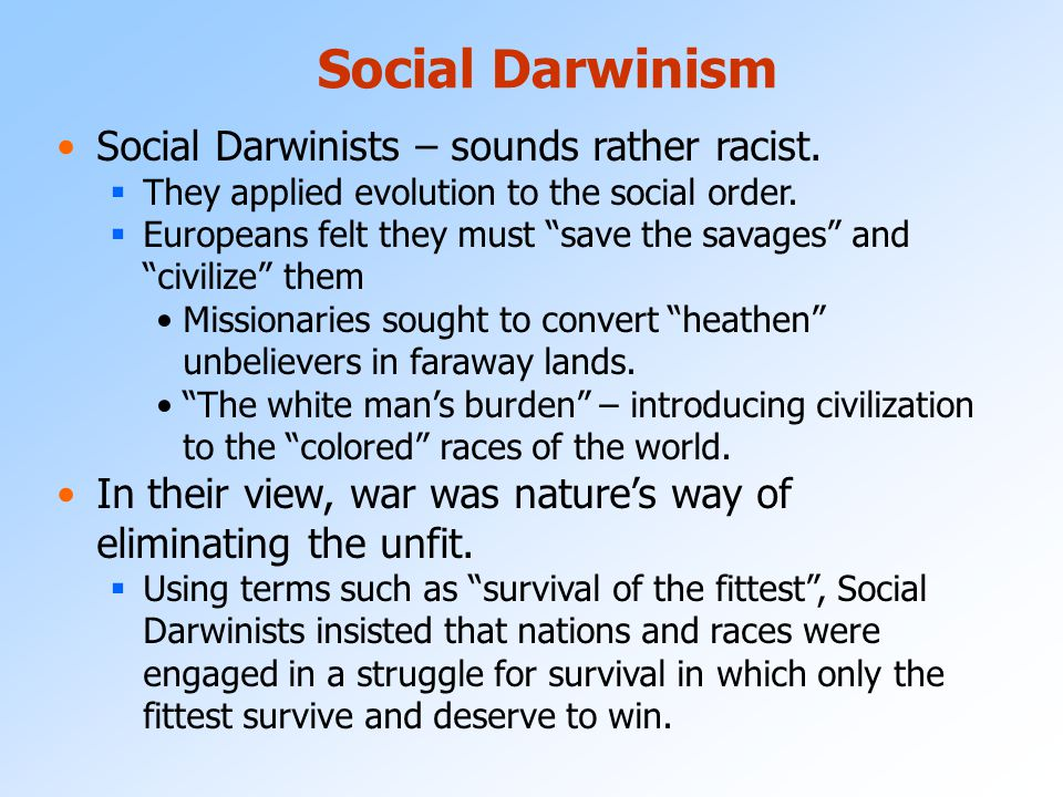 """Social Darwinism and Imperialism Some thought the theory of evolution justified the exploitation of """"lesser breeds"""" by """"superior races."""" Europeans (an"""