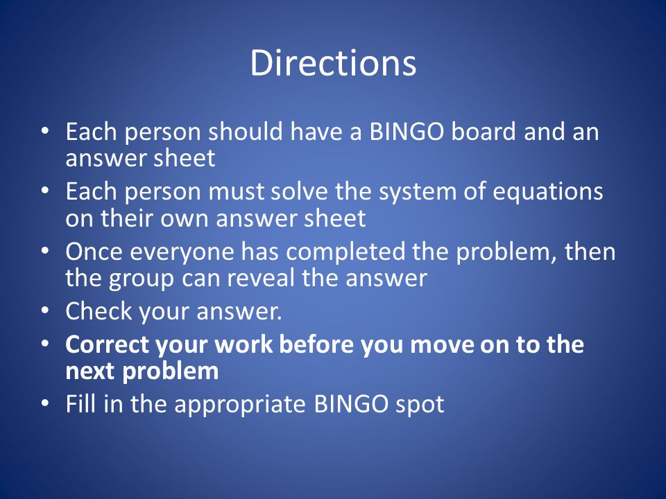 Directions Each person should have a BINGO board and an answer sheet Each person must solve the system of equations on their own answer sheet Once eve