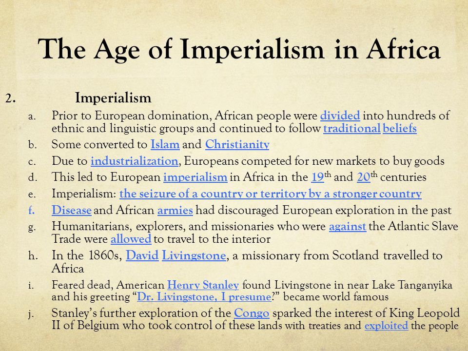 The Age of Imperialism in Africa 2. Imperialism a. Prior to European domination, African people were divided into hundreds of ethnic and linguistic gr