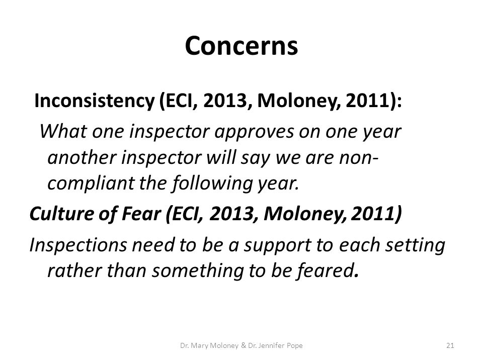 Concerns Inconsistency (ECI, 2013, Moloney, 2011): What one inspector approves on one year another inspector will say we are non- compliant the follow