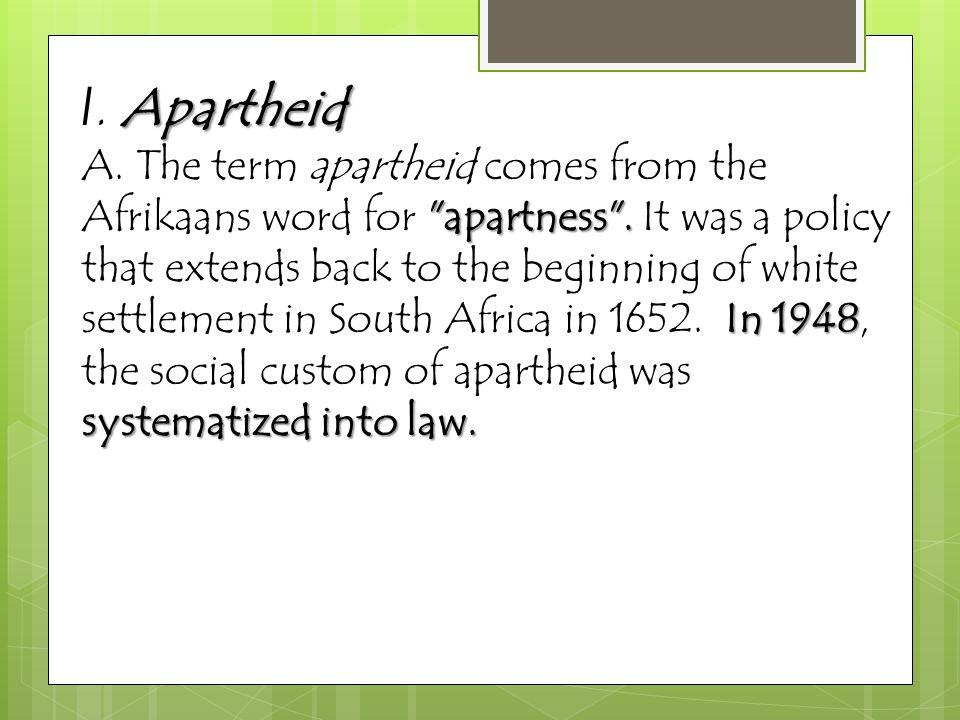 Apartheid I.Apartheid apartness . In 1948 systematized into law.