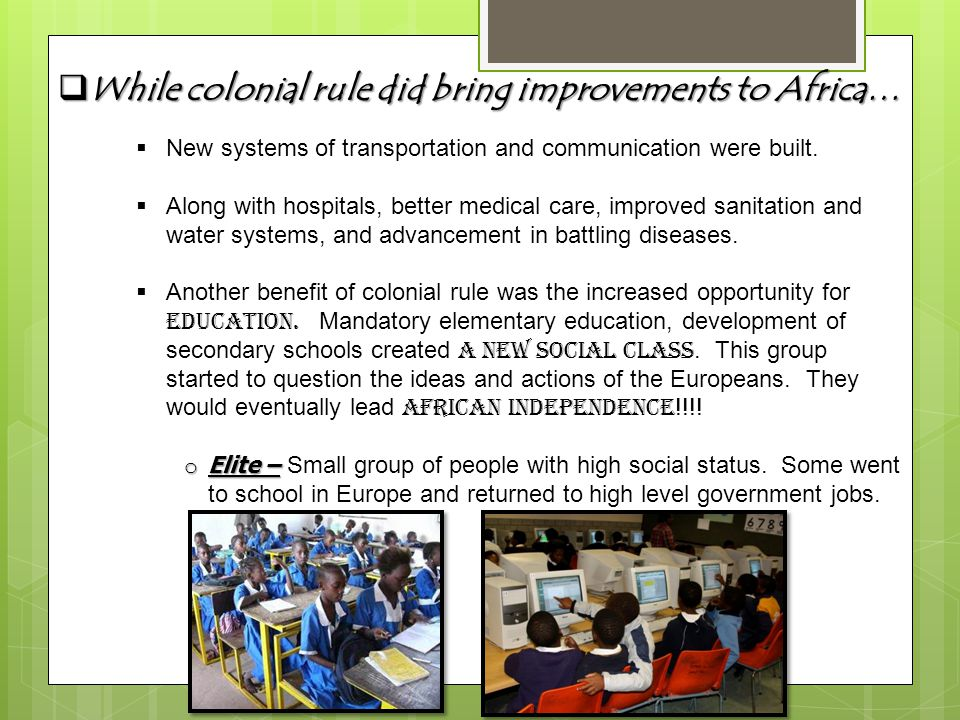  While colonial rule did bring improvements to Africa…  New systems of transportation and communication were built.