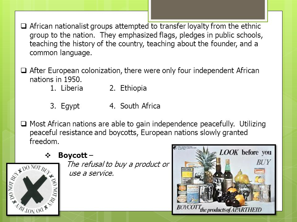  African nationalist groups attempted to transfer loyalty from the ethnic group to the nation. They emphasized flags, pledges in public schools, teac