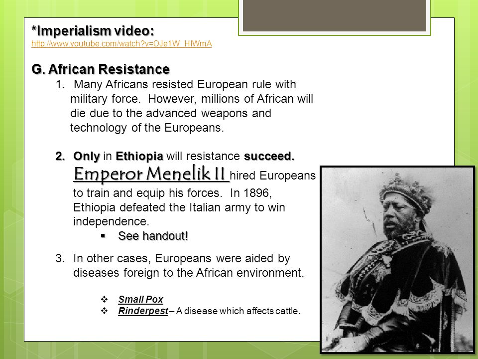 *Imperialism video: http://www.youtube.com/watch?v=OJe1W_HIWmA G. African Resistance 1. Many Africans resisted European rule with military force. Howe