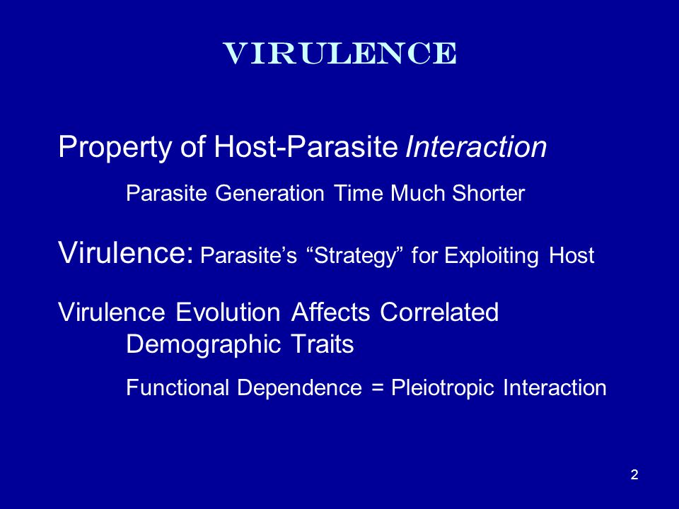 Virulence Property of Host-Parasite Interaction Parasite Generation Time Much Shorter Virulence: Parasite's Strategy for Exploiting Host Virulence Evolution Affects Correlated Demographic Traits Functional Dependence = Pleiotropic Interaction 2