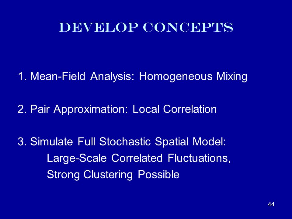 Develop Concepts 1. Mean-Field Analysis: Homogeneous Mixing 2.