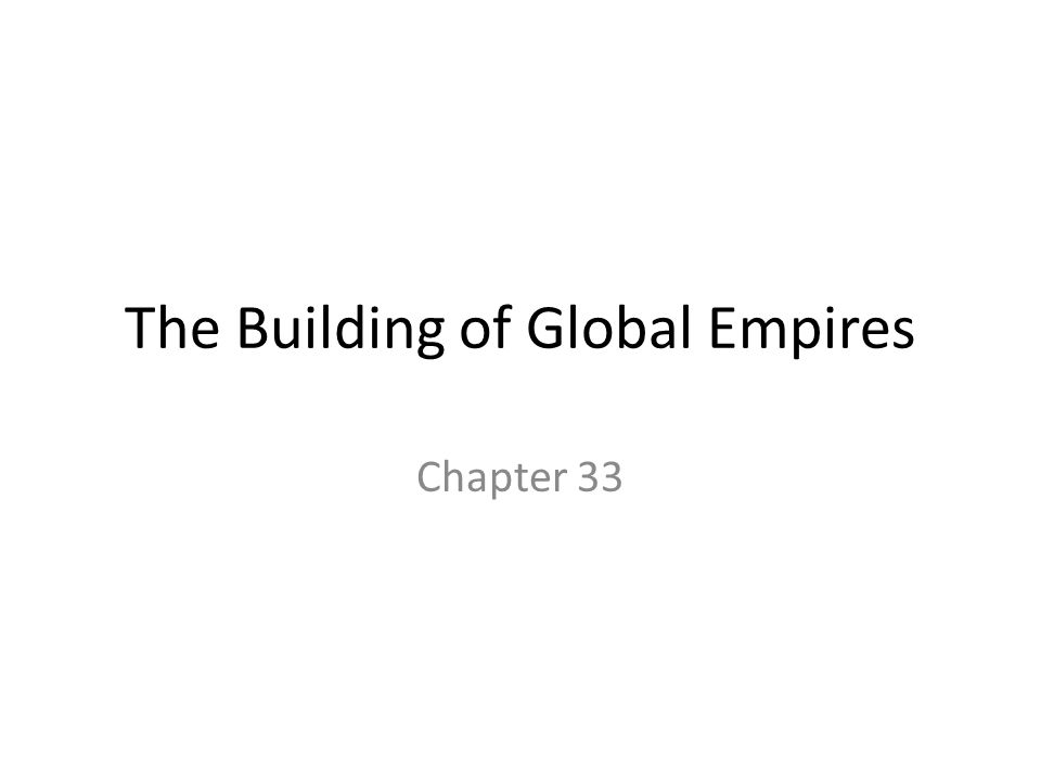 The Building of Global Empires Chapter 33