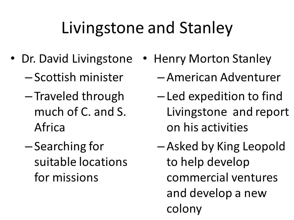Livingstone and Stanley Dr.David Livingstone – Scottish minister – Traveled through much of C.
