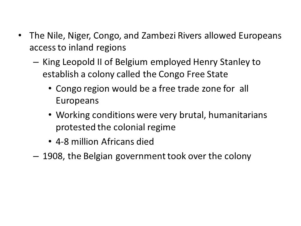 The Nile, Niger, Congo, and Zambezi Rivers allowed Europeans access to inland regions – King Leopold II of Belgium employed Henry Stanley to establish