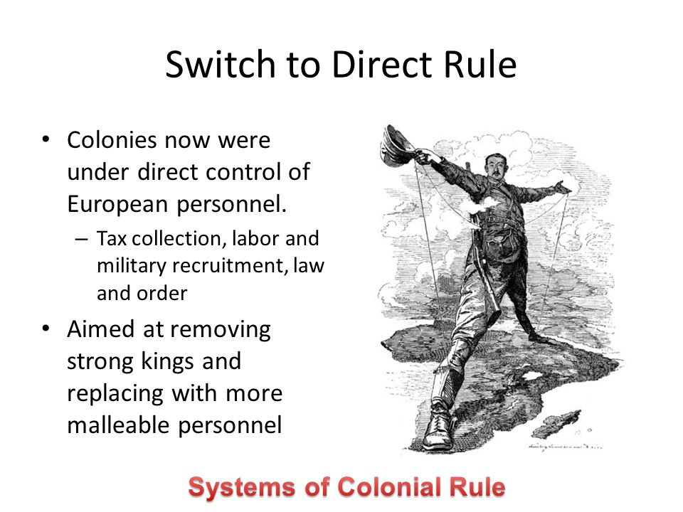 Switch to Direct Rule Colonies now were under direct control of European personnel.