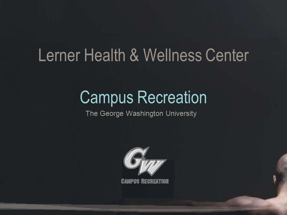 Lerner Health & Wellness Center Campus Recreation The George Washington University