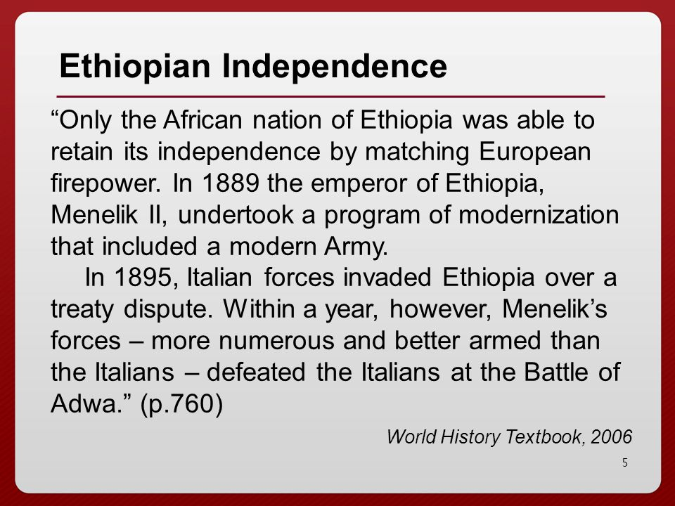 5 Ethiopian Independence Only the African nation of Ethiopia was able to retain its independence by matching European firepower.