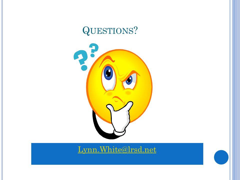Q UESTIONS Lynn.White@lrsd.net