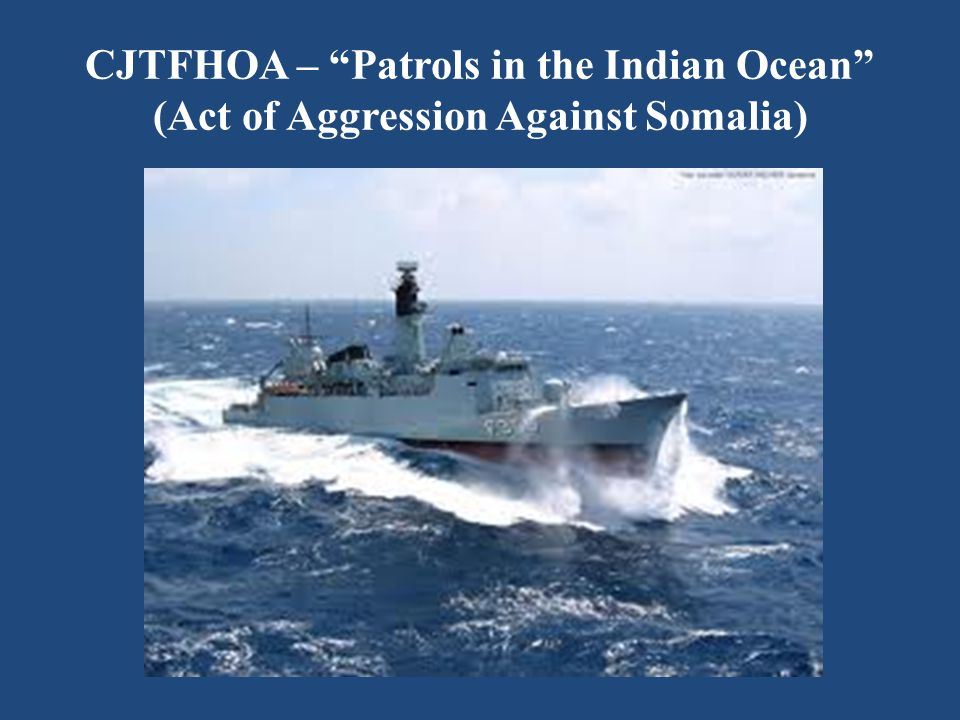 CJTFHOA – Patrols in the Indian Ocean (Act of Aggression Against Somalia)