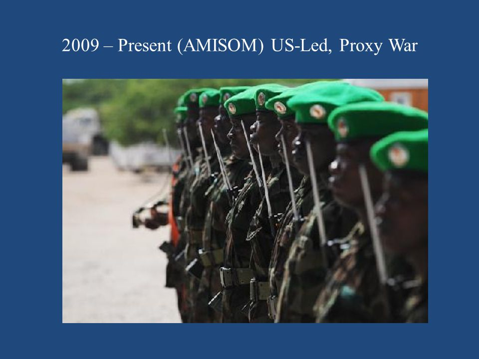 2009 – Present (AMISOM) US-Led, Proxy War