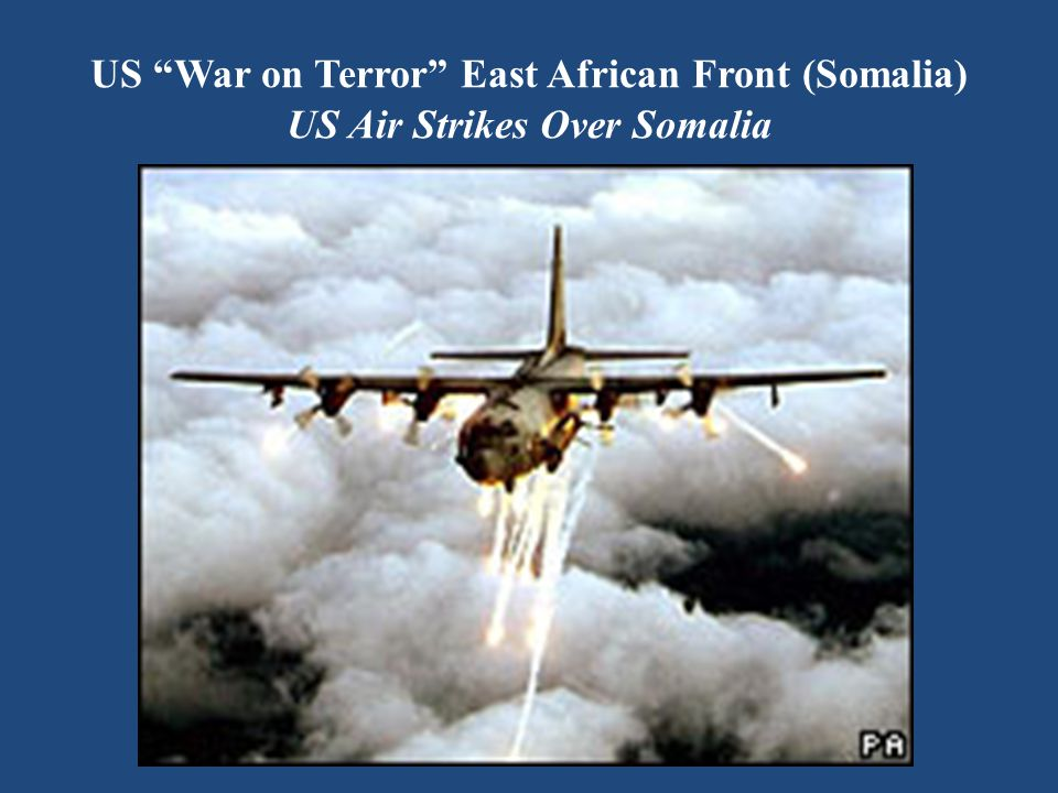 US War on Terror East African Front (Somalia) US Air Strikes Over Somalia
