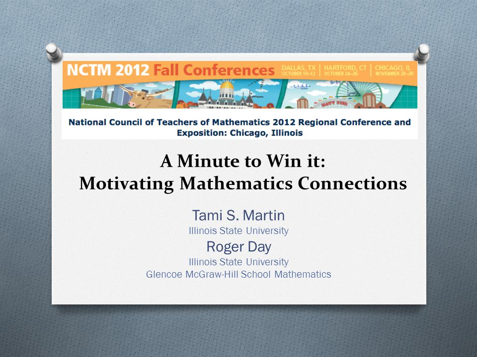 Final Thoughts O Motivation: Exciting contexts pique everyone's interests O Mathematics: Numeric and geometric patterns are everywhere, just put on your mathematics-colored glasses to see them O Connections: Mathematics is a powerful tool for describing the world precisely and quantitatively Martin & Day - NCTM 2012 Chicago Regional