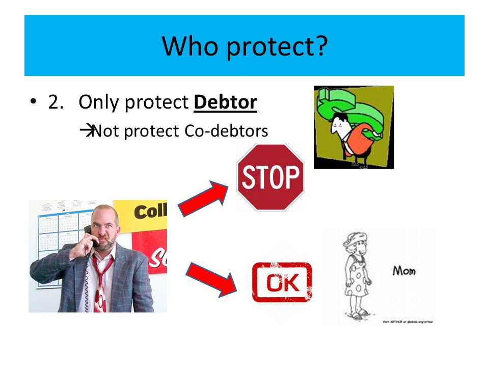Who protect? 2.Only protect Debtor  Not protect Co-debtors
