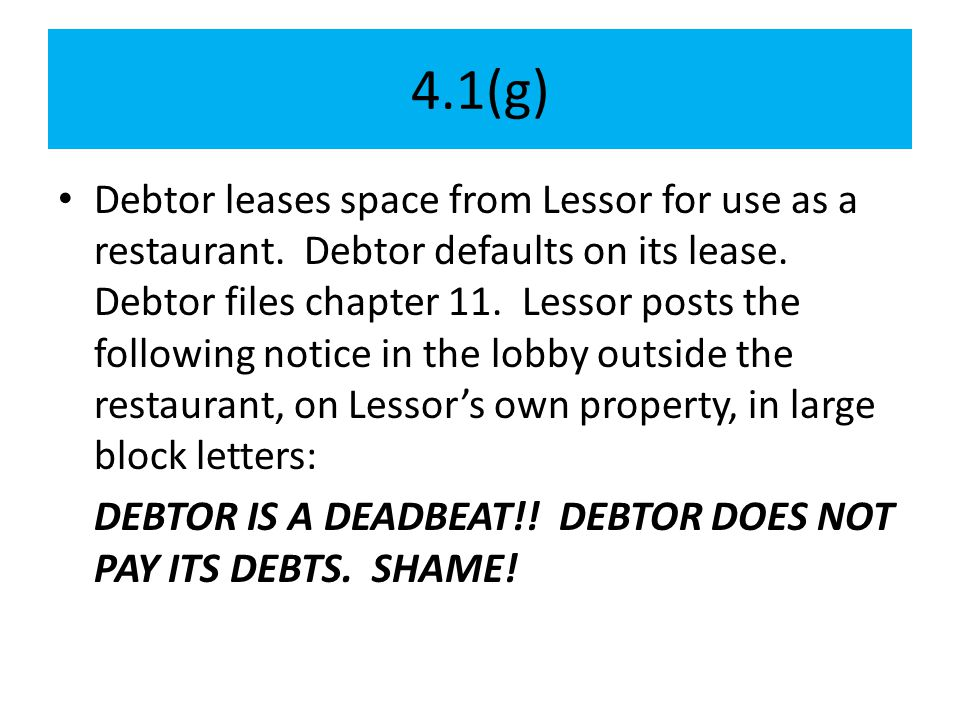 4.1(g) Debtor leases space from Lessor for use as a restaurant. Debtor defaults on its lease. Debtor files chapter 11. Lessor posts the following noti