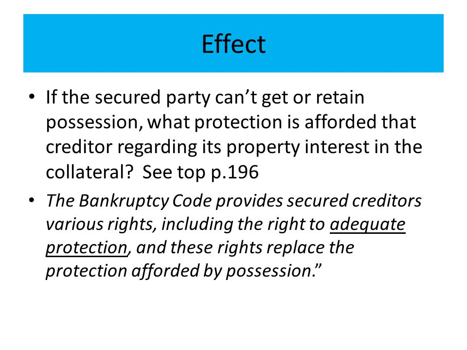 Effect If the secured party can't get or retain possession, what protection is afforded that creditor regarding its property interest in the collatera