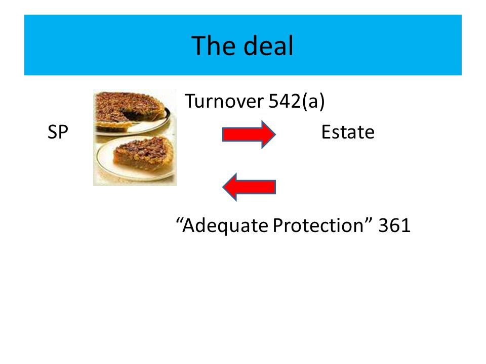 "The deal Turnover 542(a) SPEstate ""Adequate Protection"" 361"