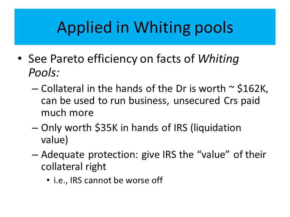 Applied in Whiting pools See Pareto efficiency on facts of Whiting Pools: – Collateral in the hands of the Dr is worth ~ $162K, can be used to run bus
